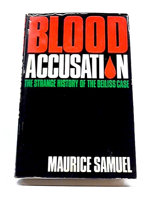 Blood Accusation: The Strange History of the Beiliss Case By Maurice Samuel