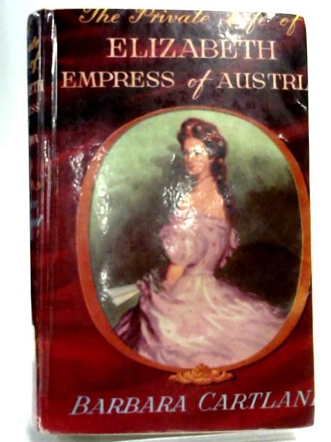 Elizabeth Empress of Austria By Barbara Cartland