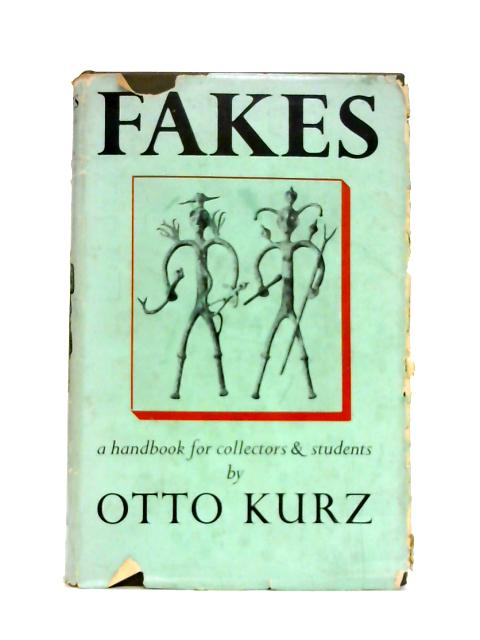 Fakes: A Handbook for Collectors and Students By Otto Kurz