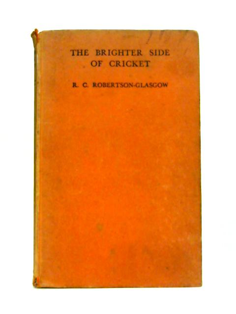 The Brighter Side of Cricket By R.C. Robertson-Glasgow