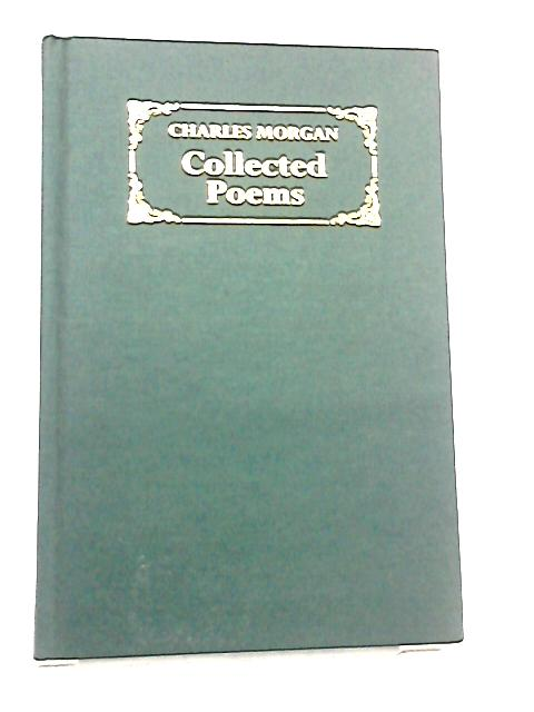 Charles Morgan Collected Poems by Charles Morgan