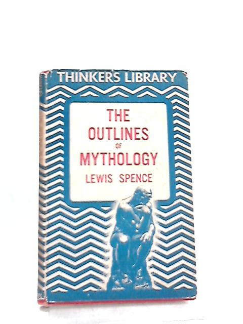 The Outlines of Mythology By Lewis Spence