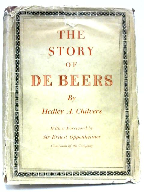 The Story Of De Beers By H. A. Chilvers
