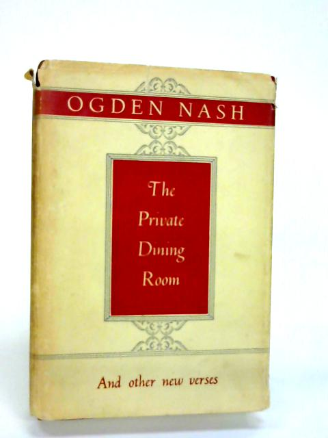 The Private Dining-Room and Other Verses By Ogden Nash