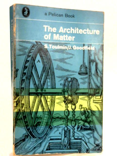 The Architecture of Matter By S. Toulmin& J. Goodfield