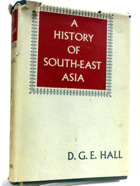 A History of South-East Asia By D G E Hall