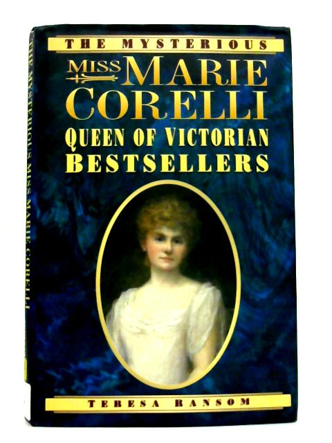 The Mysterious Miss Marie Corelli: Queen of Victorian Bestsellers By Teresa Ransom