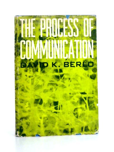 Process of Communication By David K. Berlo