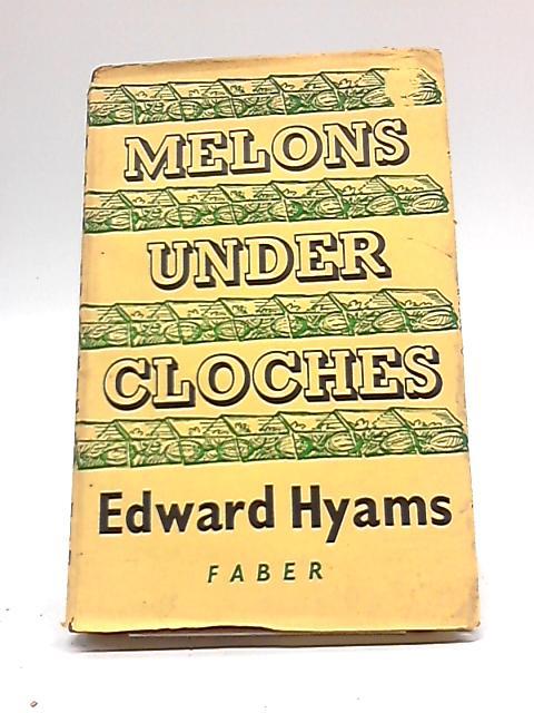 Melons under Cloches (Cloche Gardening) By Edward Hyams