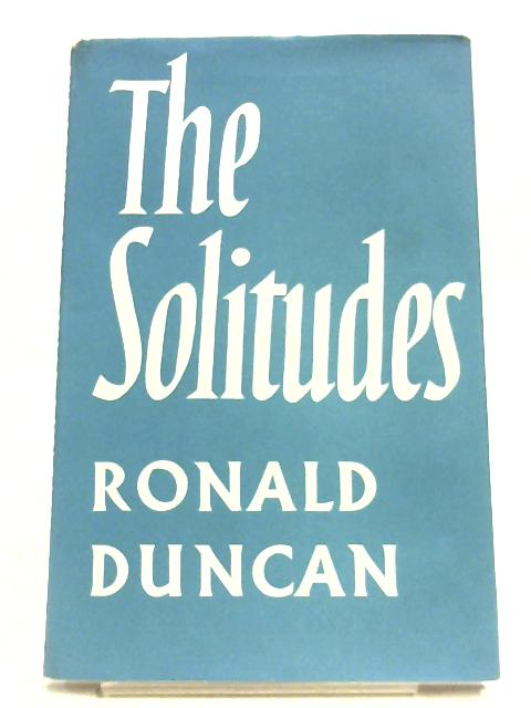 The Solitudes By Ronald Duncan