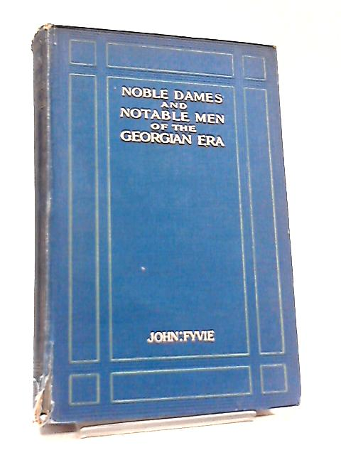Noble Dames and Notable Men of the Georgian Era By John Fyvie