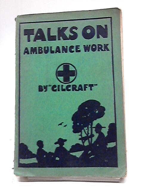 Talks on Ambulance Work By Gilcraft
