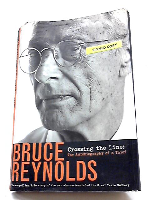 Crossing the Line: The Autobiography of a Thief By Bruce Reynolds