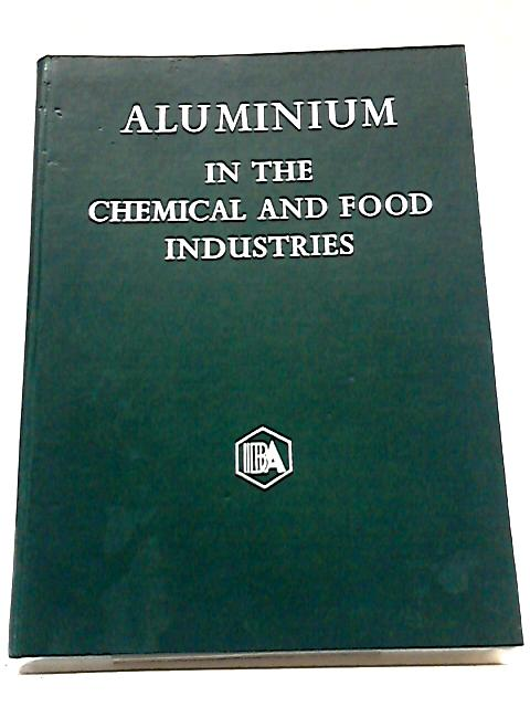 Aluminium In The Chemical And Food Industries By Unknown Author
