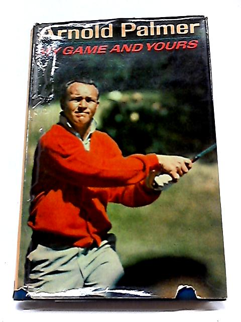 My Game and Yours By Palmer, Arnold