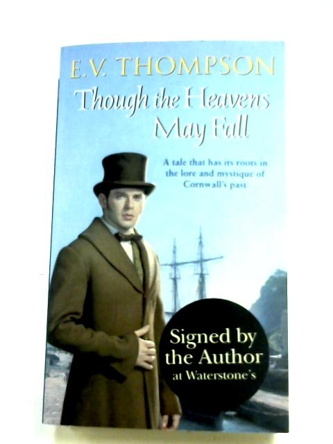 Though The Heavens May Fall By E. V. Thompson