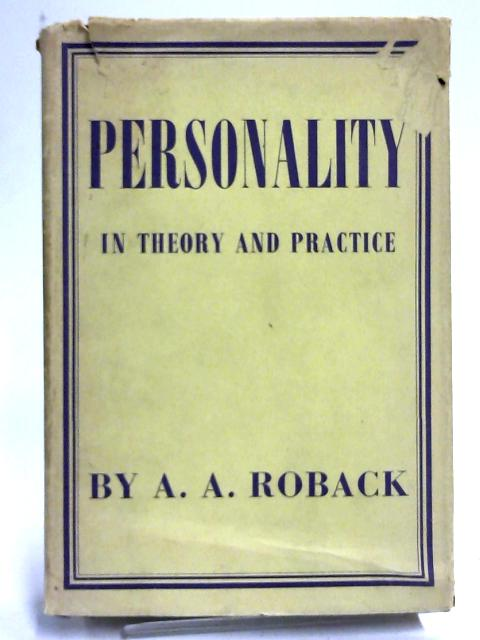 Personality in Theory and Practice By A. A. Roback
