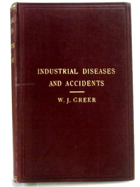 Industrial Diseases and Accidents By William J. Greer