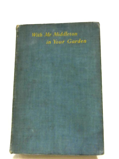 With C. H. Middleton In Your Garden By C. H. Middleton