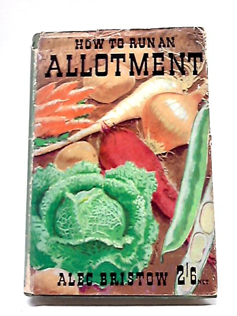 How To Run An Allotment By Alec Bristow