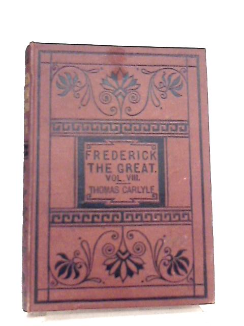 History of Friedrich II of Prussia, called Frederick The Great Volume VIII By Thomas Carlyle