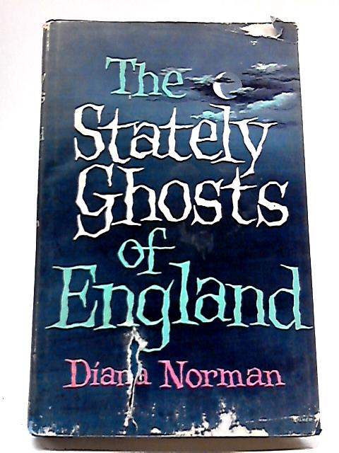 The Stately Ghosts of England By Diana Norman