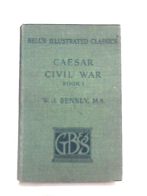 Caesar Civil War Book 1 - C. Ivli Caesaris Commentariorum De Bello Civili Liber Primus By W. J. Bensly