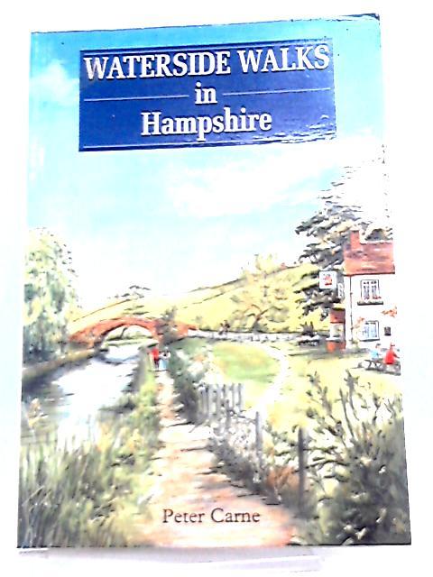 Waterside Walks in Hampshire By Peter Carne