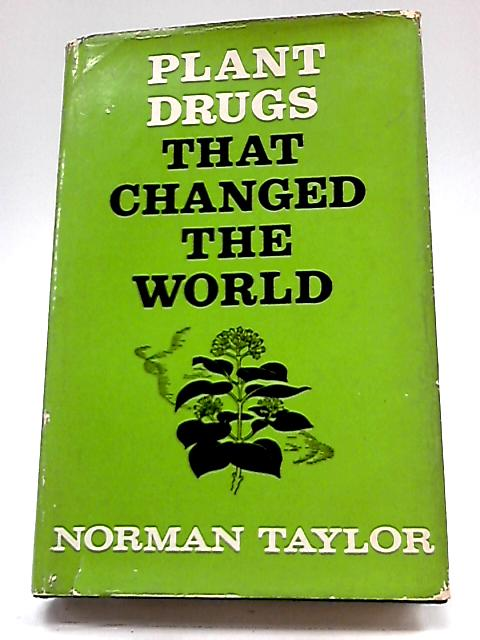 Plant Drugs That Changed The World By Norman Taylor