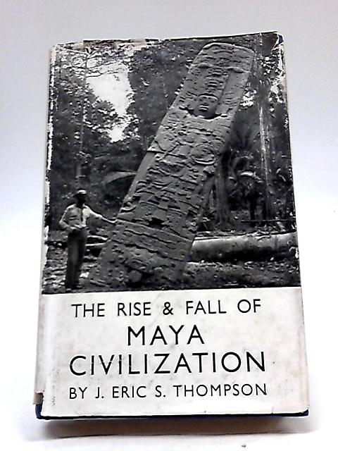 The Rise And Fall of Maya Civilization By J. Eric S Thompson
