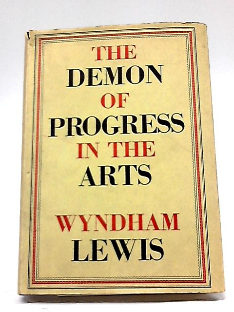The Demon of Progress in the Arts By D. B. Wyndham Lewis