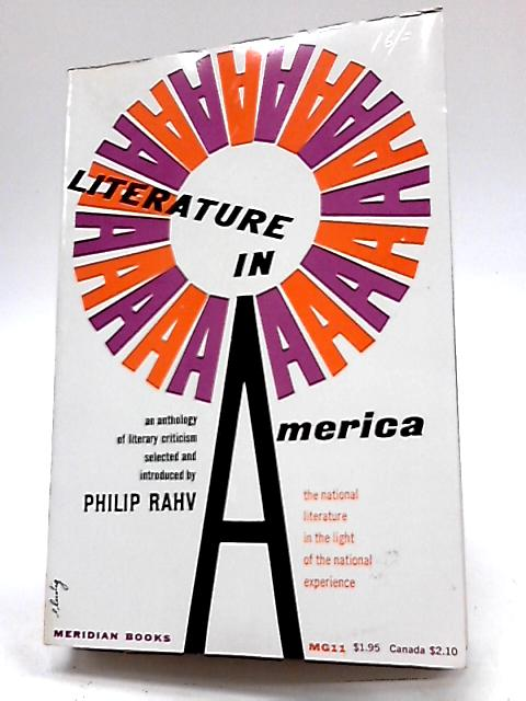 Literature in America. An Anthology of Literary Criticism By Philip Rahv