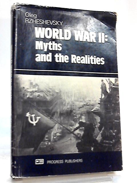 World War II Myths And The Realities By Oleg Rzheshevsky