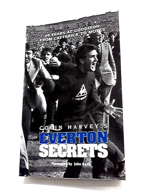 Colin Harvey Everton Secrets By John Keith & Colin Harvey