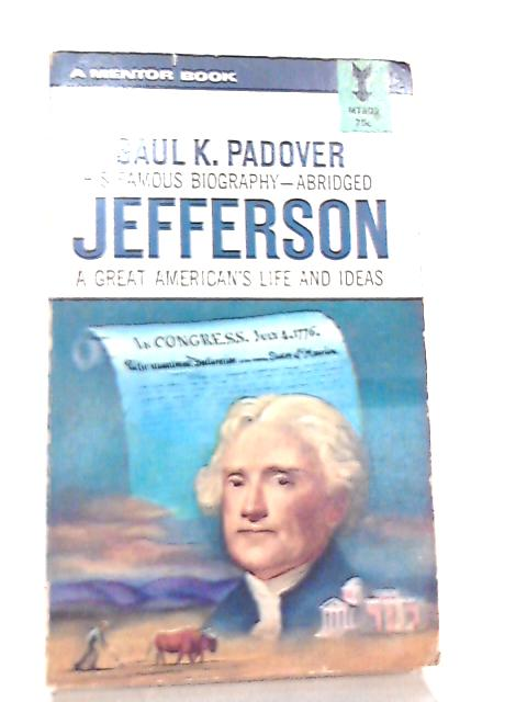 Jefferson, A Great American's Life and Ideas By Saul Padover