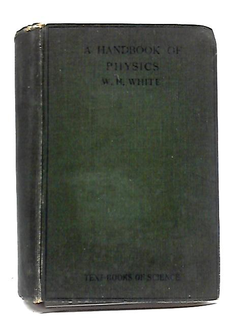 A Handbook of Physics By W. H. White