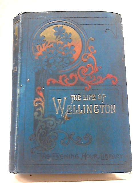 The Life of Wellington By W H Maxwell