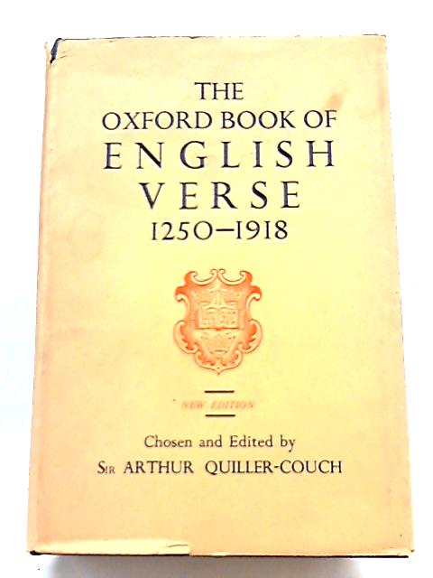 The Oxford Book of English Verse 1250 - 1918 By A. T. Quiller-Couch
