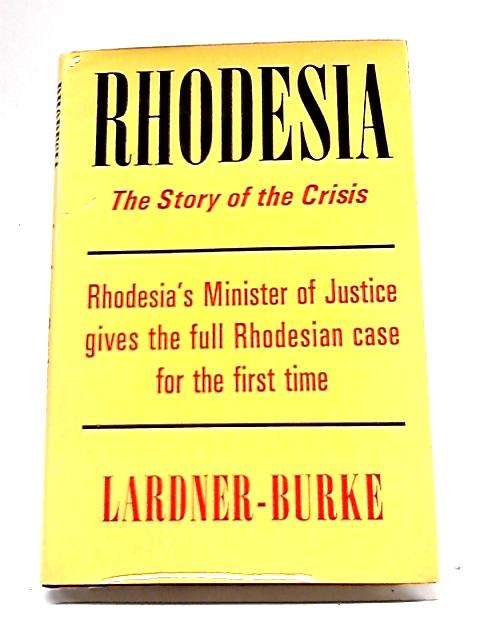 Rhodesia: The Story of The Crisis By Desmond Lardner-Burke101