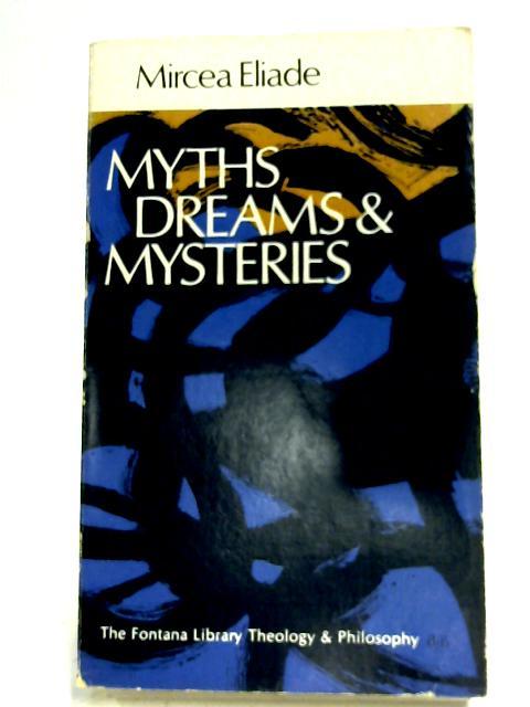 Myths, Dreams & Mysteries By Mircea Eliade