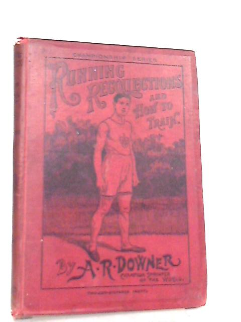 Running Recollections and How to Train By A. R. Downer