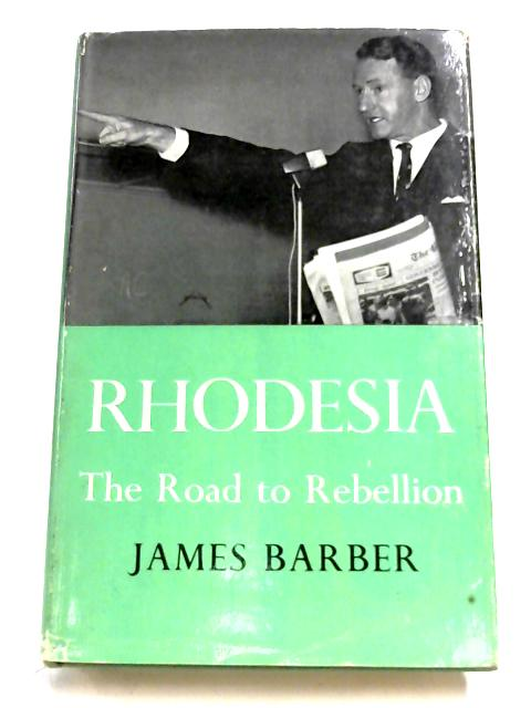 Rhodesia: The Road To Rebellion By James Barber