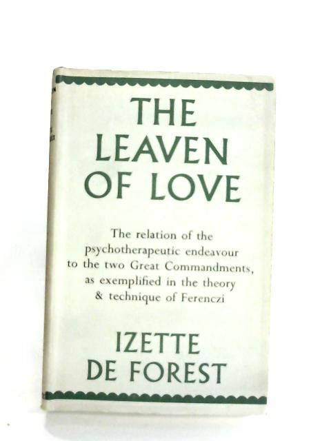 The leaven of love: A development of the psychoanalytic theory and technique of Sandor Ferenczi By De Forest, Izette