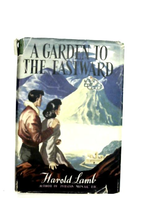 A Garden to the Eastward By Harold Lamb