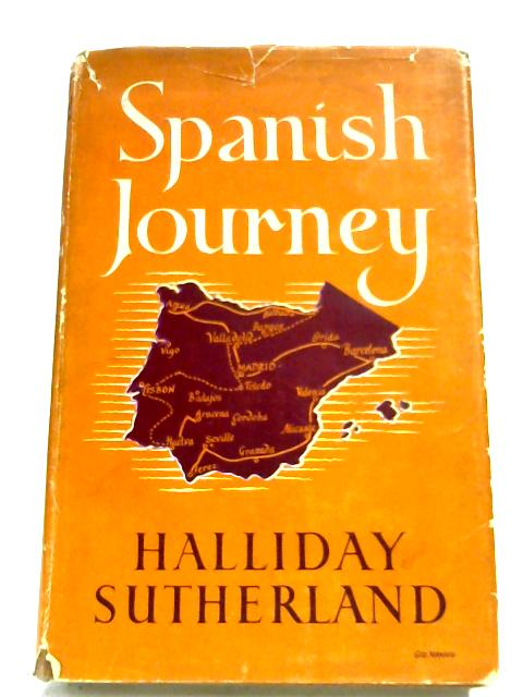 Spanish Journey By Halliday Sutherland