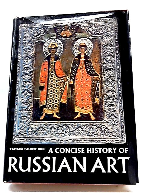 Concise History of Russian Art (World of Art S.) By TamaraTalbot Rice