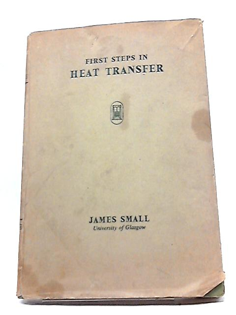 First Steps In Heat Transfer By James Small