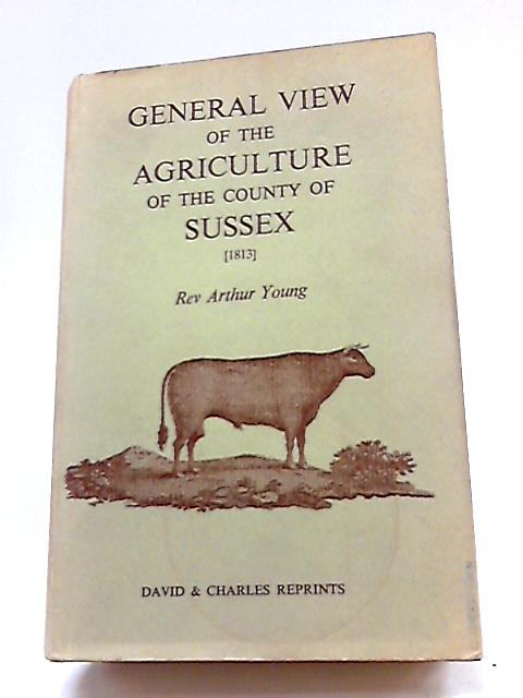 General View of the Agriculture of the County of Sussex By Arthur Young