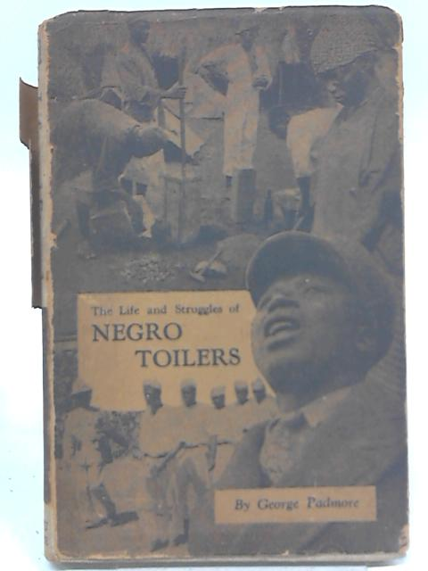 The Life and Struggles of Negro Toilers By George Padmore