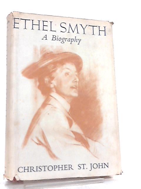 Ethel Smyth, A Biography By Christopher St John